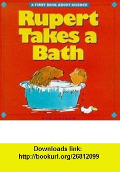 Rupert Takes a Bath (First Science) (9781840891317) Bob Graham , ISBN-10: 1840891319  , ISBN-13: 978-1840891317 ,  , tutorials , pdf , ebook , torrent , downloads , rapidshare , filesonic , hotfile , megaupload , fileserve