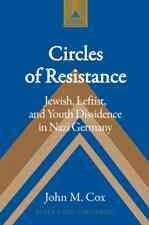Circles of resistance : Jewish, leftist, and youth dissidence in Nazi Germany / John M. Cox