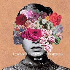 Sylvia Plath quote | I think I made you up inside my head