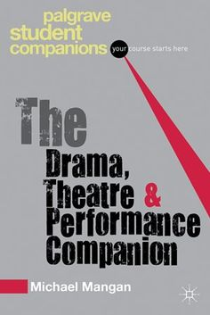 The drama, theatre and performance companion / Michael Mangan - Houndmills, Hampshire : St Martin's Press LLC, 2013