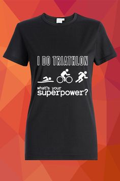 I Do Triathlon - what's your superpower? T-shirt  https://www.spreadshirt.com/i-do-triathlon-what-s-your-superpower-A103810105/vp/103810105T813A2PC1015177542PA1667PT17X11Y61S28#/detail/103810105T813A2PC1015177542PA1667PT17X11Y61S28