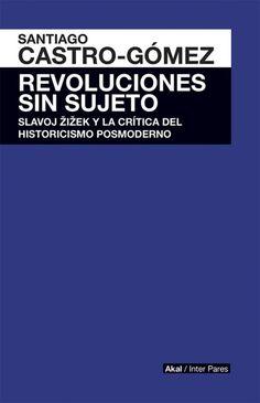 Revoluciones sin sujeto : Slavoj Zizek y la crítica del historicismo posmoderno, cop. 2015  http://absysnetweb.bbtk.ull.es/cgi-bin/abnetopac01?TITN=552718