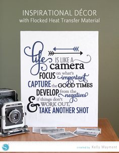 Great tutorial and inspirational quote. Life is Like a Camera - Flocked Heat Transfer by Kelly Wayment for Silhouette