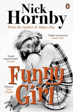 Funny Girl. Nick Hornby. Fun glimpse into 1960s London. Poignant, astute, and, of course, funny.