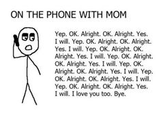 On the phone with mom. Soo true but I love her!