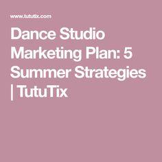 Dance Studio Marketing Plan: 5 Summer Strategies | TutuTix