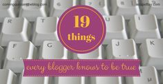 19 things every blogger knows to be true!