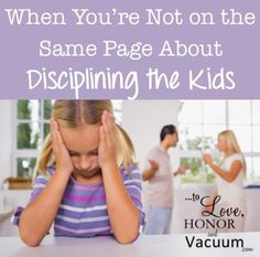 When You're Not on the Same Page about Disciplning the Kids. How to create a united front even when you have different parenting styles.