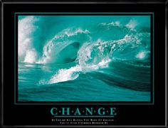 If you're not riding the wave of change… you'll find yourself beneath it.
