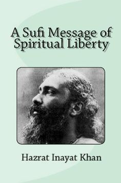 A Sufi Message Of Spiritual Liberty by Hazrat Inayat Khan. $3.95. 50 pages. This book contains lectures on the different stages of spiritual development; the process of spiritual awakening, free will and destiny, the tuning of the heart, the law of life and action and the soul, its origin and unfoldment.                            Show more                               Show less