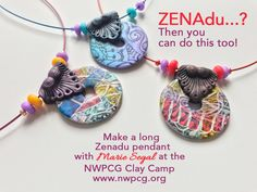 You can also make a Zenadu pendant. Become a Zenadu-er by enrolling at the NWPCG Clay Camp Class with Marie Segal. More info at www.nwpcg.org
