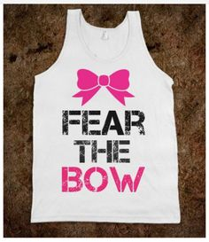 Cheer You got to fear the bow to be the bow. This would be so cute for competition shirts!
