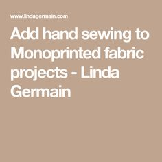 Add hand sewing to Monoprinted fabric projects - Linda Germain