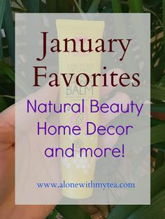 Alone with my tea January Favorites: Natural Beauty and Health, Home Decor, and More