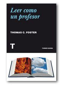 Leer como un profesor / Thomas C. Foster ; traducción de Martín Schifino