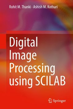 """Read """"Digital Image Processing using SCILAB"""" by Rohit M. Thanki available from Rakuten Kobo. This book provides basic theories and implementations using SCILAB open-source software for digital images. The book sim. Digital Image Processing, Excel Budget, Computer Vision, Computer Programming, Career Advice, Finance Tips, Helping People, Budgeting, Books"""