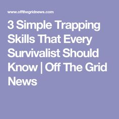 3 Simple Trapping Skills That Every Survivalist Should Know | Off The Grid News