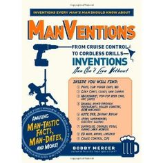 ManVentions: From Cruise Control to Cordless Drills - Inventions Men Can't Live Without (Paperback)  http://documentaries.me.uk/other.php?p=1440510733  1440510733