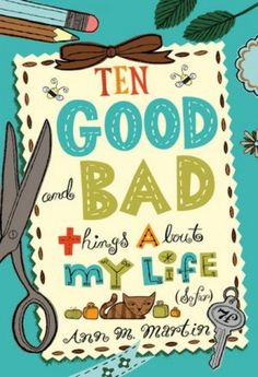 """Ten Good and Bad Things About My Life (So Far) by Ann M. Martin"