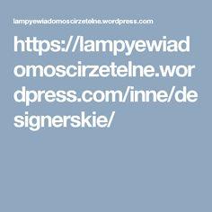 https://lampyewiadomoscirzetelne.wordpress.com/inne/designerskie/