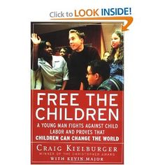 Free the Children: A Young Man Fights Against Child Labor and Proves that Children Can Change the World by Craig Kielburger