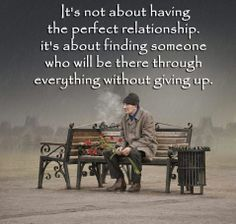 It's not about having the perfect relationship. It's about finding someone who will be there through everything without giving up.