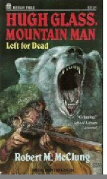 Hugh Glass, Mountain Man Hugh Glass, Mountain Man Rendezvous, Longhunter, Fur Trade, The Revenant, Old West, Nonfiction, American History, Books To Read