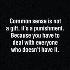 This made me think of my husband.   He talks about lack of common sense all the time.