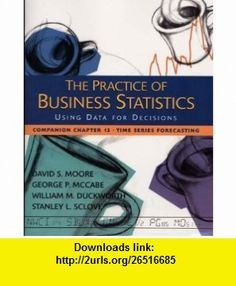 The Practice of Business Statistics Companion Chapter 13 Time Series Forecasting (9780716796268) David S. Moore, George P. McCabe, William M. Duckworth, Stanley L. Sclove , ISBN-10: 0716796260  , ISBN-13: 978-0716796268 ,  , tutorials , pdf , ebook , torrent , downloads , rapidshare , filesonic , hotfile , megaupload , fileserve