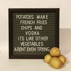 Potatoes make french fries, chips, and vodka. I'd add mashed potatoes to the list. Sign Quotes, Me Quotes, Funny Quotes, Food Quotes, Qoutes, Word Board, Quote Board, Message Board, Felt Letter Board