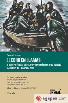 Arasa, Daniel. El Ebro en llamas.Maçanet de la Selva : Gregal, 2017 Ebro, Llamas, Cats, Gatos, Cat, Kitty, Kitty Cats