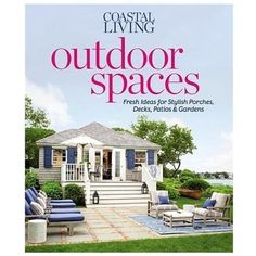 Outdoor Spaces : Fresh Ideas for Stylish Porches Decks by Coastal Living | Books, Nonfiction | eBay!