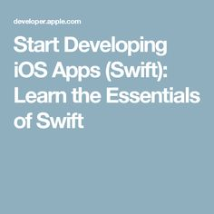 Start Developing Ios S Swift Learn The Essentials Of