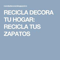 RECICLA  DECORA TU HOGAR: RECICLA TUS  ZAPATOS