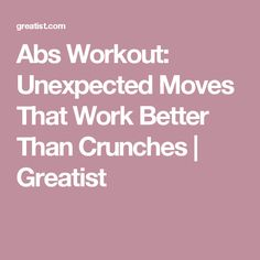 Abs Workout: Unexpected Moves That Work Better Than Crunches   Greatist
