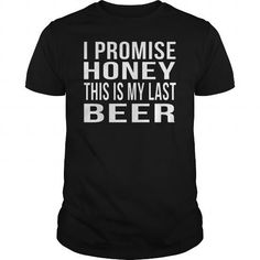 I Promise Honey This Is My Last Beer T-Shirts, Hoodies (22.99$ ==► Order Here!)