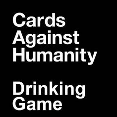 Post with 38 votes and 4982 views. Tagged with , ; Shared by Cards Against Humanity Drinking Game Drinking Games For Parties, Adult Party Games, Adult Games, Drinking Games Cards, Friends Drinking Game, College Drinking Games, Halloween Drinking Games, Christmas Drinking Games, Cheers