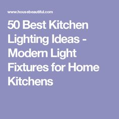50 Best Kitchen Lighting Ideas - Modern Light Fixtures for Home Kitchens