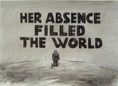 her absence filled the world - William Kentridge