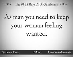 Keep her feeling wanted Gentleman Rules, Feeling Wanted, Relationship Quotes, Relationships, Real Man, A Good Man, Romance, Wisdom, Cards Against Humanity