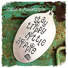 Stamped Vintage Upcycled Spoon Jewelry Pendant Charm - Stay Trippy Little Hippie by JuliesJunktique on Etsy