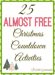 Celebrate the Season with 25 Almost FREE Christmas Countdown Activities! Fun, family family, and stress free! http://ww.3littlegreenwoods.com