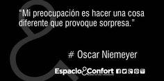 #Frases Osacr Neimeyer Mi preocupación es hacer una cosa diferente que provoque sorpresa.