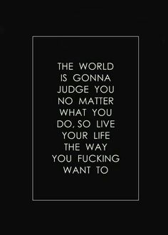 It's your life...