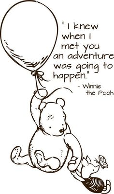 """""""I knew when I met you an adventure was going to happen."""" -Winnie the Pooh Winnie the Pooh Quotes <3"""