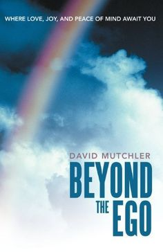Beyond The Ego: Where Love, Joy, and Peace of Mind Await You by David Mutchler