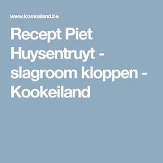Recept Piet Huysentruyt - slagroom kloppen - Kookeiland
