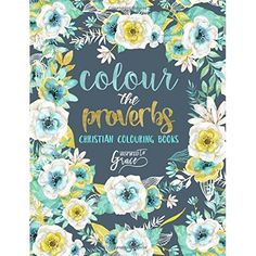 Colour The Proverbs: Inspired To Grace: Christian Colouring Books: Modern Florals Cover with Calligraphy & Lettering Design: Volume 2 (Inspirational & ... for Relaxation, Prayer & Stress Relief)