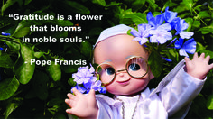Pope Francis' religious quote on gratitude blooming like a flower. Photo by Romana K. Go.