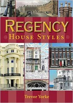 Regency House Styles. By Trevor Yorke. Series: Britain's Living History. Paperback: 96 pages. Publisher: Countryside Books (March 15, 2013). EA.